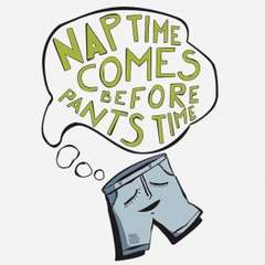Nap Time Comes Before Pants Time Shirt