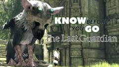 Know Before You Go...The Last Guardian