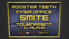 Rooster Teeth Inter-Office Smite Tournament Alpha XL
