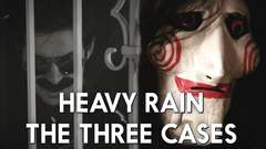 HEAVY RAIN • THE THREE MYSTERIOUS CASES