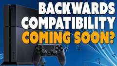 PS4 Backwards Compatibility Coming Soon?