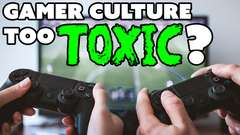 Gamer Culture Too TOXIC?