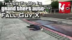 GTA V - Fall Guy X