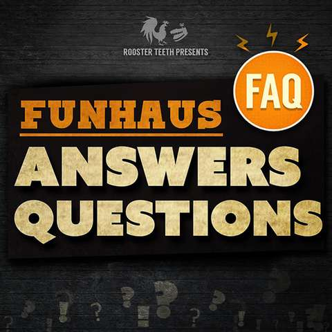 FAQ Podcast [Funhaus Answers Questions]