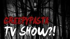 Creepypasta: The TV SHOW?!