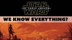 Star Wars The Force Awakens: We Know EVERYTHING? Well...