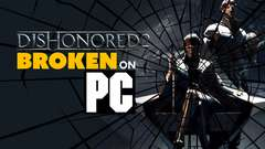 Dishonored 2 BROKEN on PC?