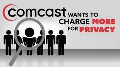 Charging MORE for Privacy is Better! (Says Comcast)