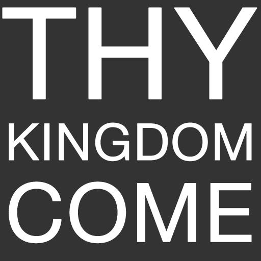 2) Thy Kingdom Come