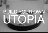 Build Your Own Utopia