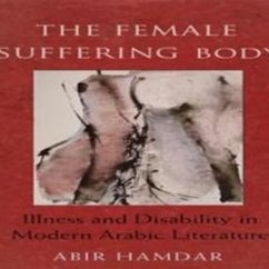 Abir Hamdar, The Female Suffering Body: Illness and Disability in Modern Arabic Literature