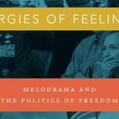 Elisabeth Anker, Orgies of Feeling: Melodrama and the Politics of Freedom