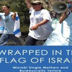 Smadar Lavie, Wrapped in the Flag of Israel: Mizrahi Single Mothers and Bureaucratic Torture