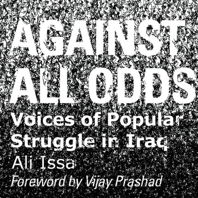 New Texts Out Now: Ali Issa, Against All Odds: Voices of Popular Struggle in Iraq