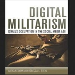 Adi Kuntsman and Rebecca L. Stein, Digital Militarism: Israel's Occupation in the Social Media Age
