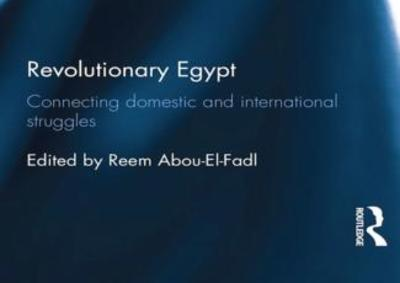 Reem Abou-El-Fadl, Revolutionary Egypt: Connecting Domestic and International Struggles