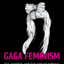 EDGES BLOG: Our Gaga, Our Selves: Review of Jack Halberstam's Gaga Feminism, Part 2