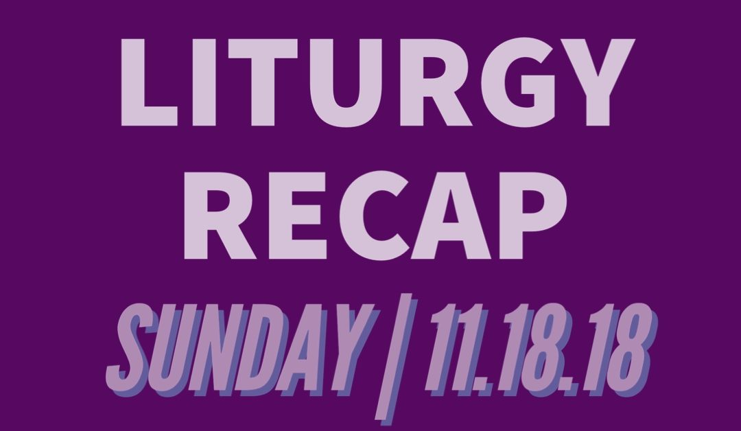 Liturgy At Journey The Way – Recap From Sunday – 11.18.18