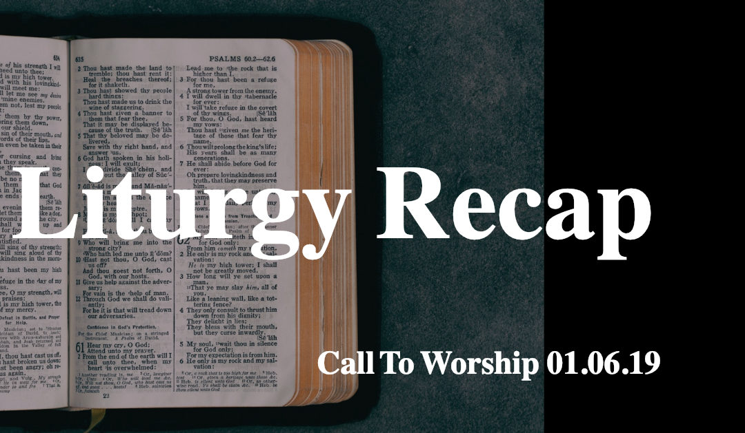 Liturgy 01.06.19 – Call To Worship