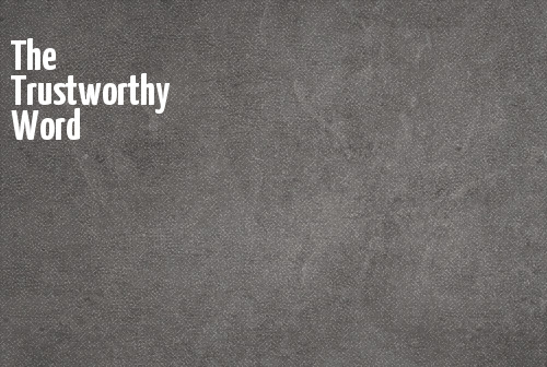 The Trustworthy Word