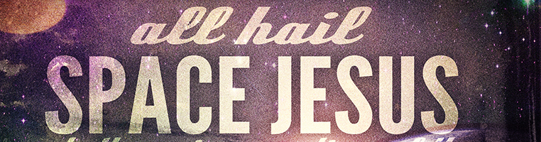 All Hail Space Jesus banner image