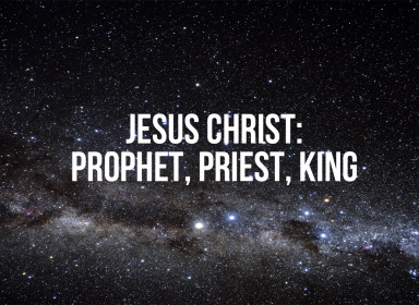 Jesus Christ: Prophet, Priest, King banner