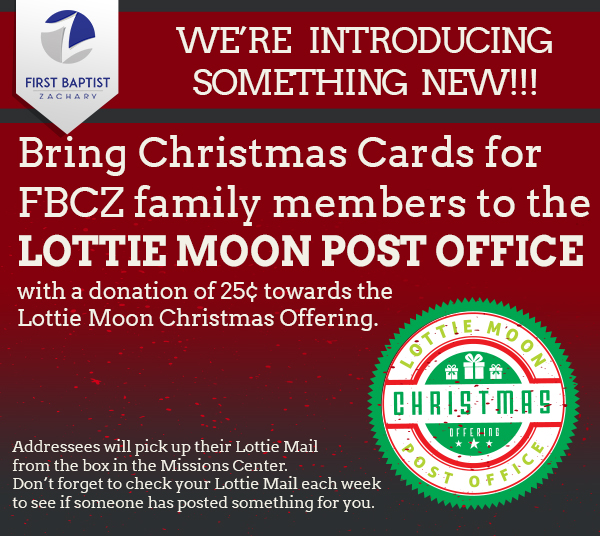 Bring your Christmas Cards for FBCZ family members to the Lottie Moon Post office and post them for a donation of 25 cents towards the Lottie Moon Christmas Offering.