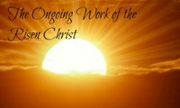 The Ongoing Work of the Risen Christ
