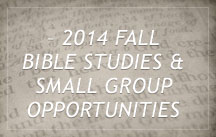 2014 Fall Bible Study and Small Groups