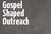 Gospel Shaped Outreach banner