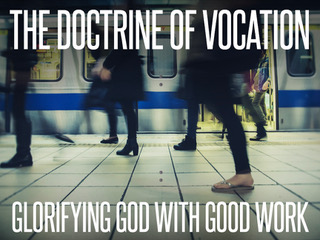 The Doctrine Vocation: Glorifying God with Good Work banner
