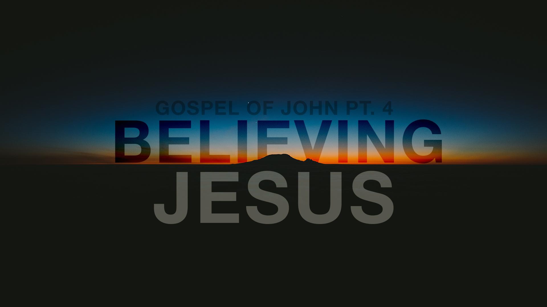 Gospel of John Pt. 4: Believing Jesus