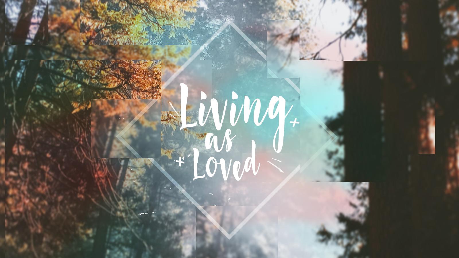 Living as Loved