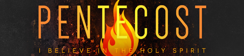 Pentecost: I Believe in the Holy Spirit! banner