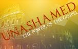 Unashamed: The Power of the Gospel banner