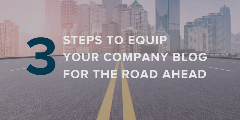 3 Steps to Equip Your Company Blog