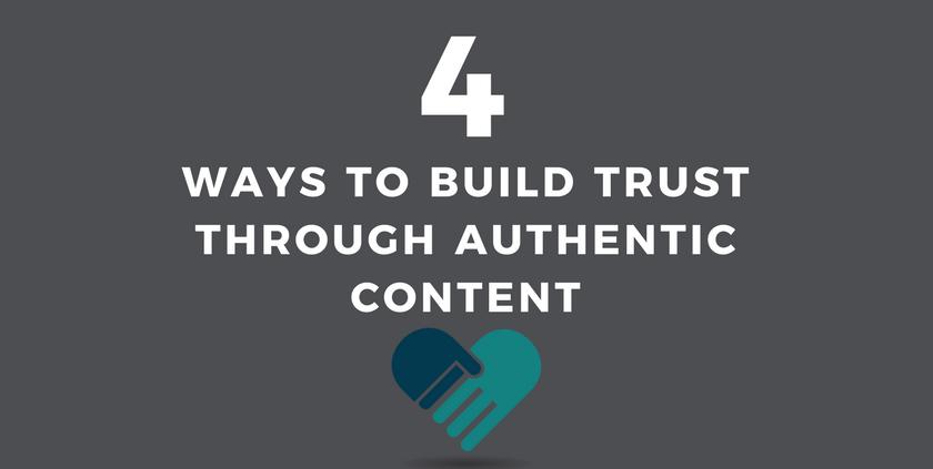 4 Way to Build Trust Through Authentic Content