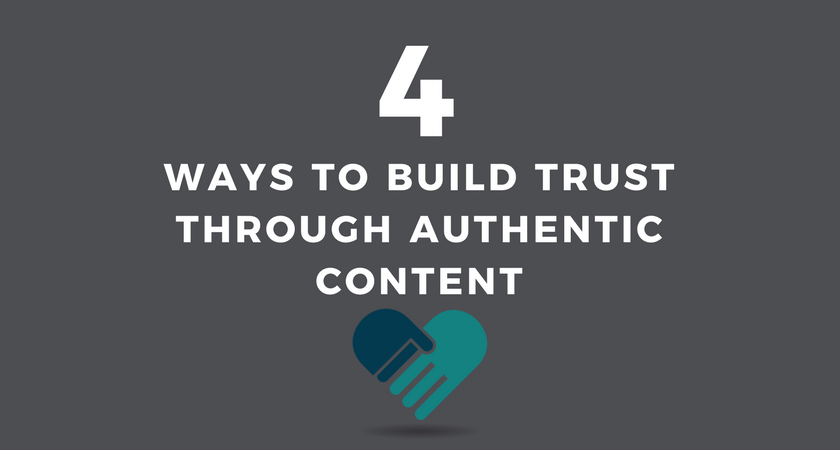 4 Way to Build Trust Through Authentic Content