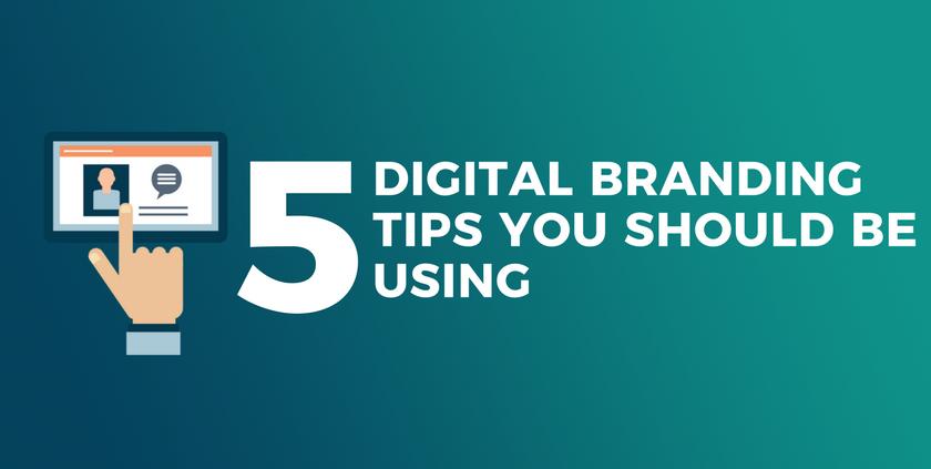 5 Digital Branding Tips You Should be Using