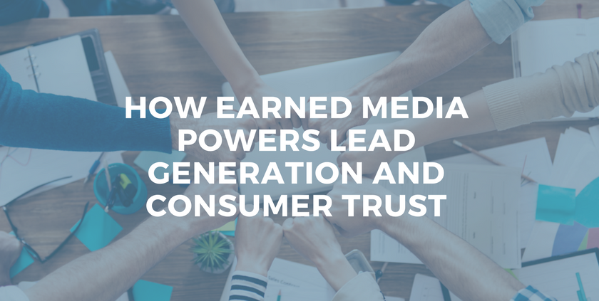 How Earned Media Powers Lead Generation and Consumer Trust.png