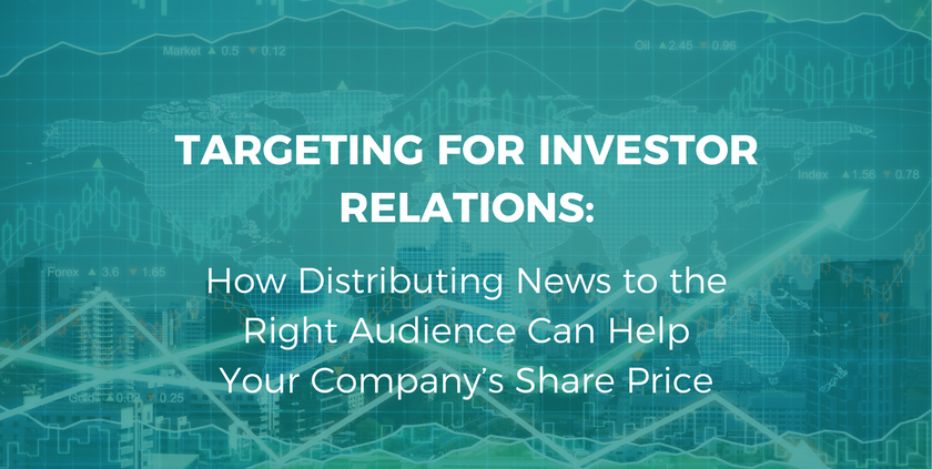 Targeting for Investor Relations- How Distributing News to the Right Audience Can Help Your Company's Share Price (1).png