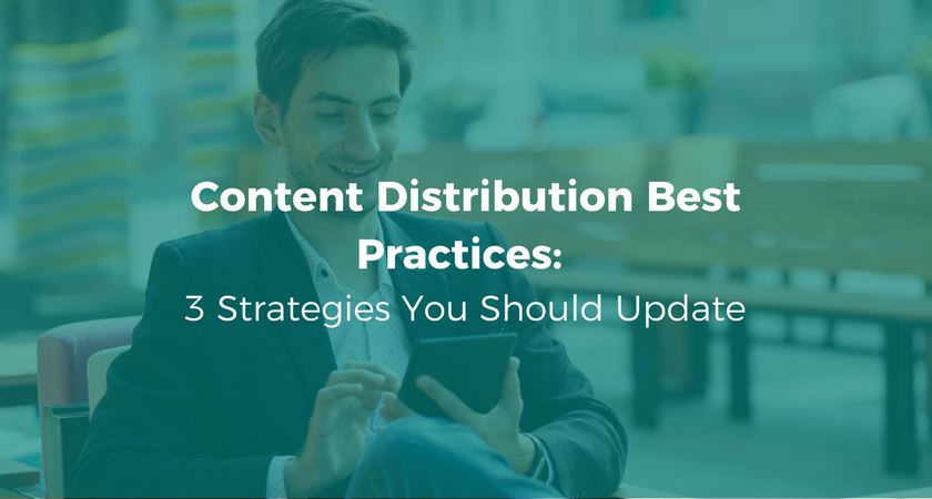 Content Distribution Best Practices: 3 Strategies You Should Update