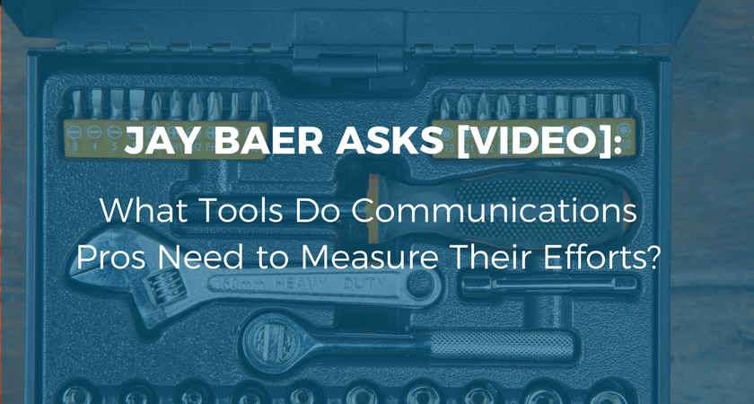Jay Baer Asks [VIDEO] What Tools Do Communications Pros Need to Measure Their Efforts_.png