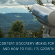 What Content Discovery Means for Search and How to Fuel its Growtn