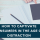 How to Captivate Consumers in the Age of Distraction.png