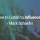 Mark Schaefer How to Listen to Influencers