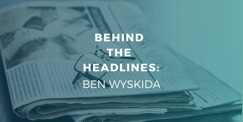 Behind the Headlines Ben Wyskida