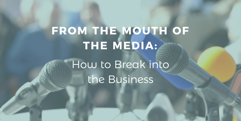 From the Mouth of the Media: How to Break Into the Business