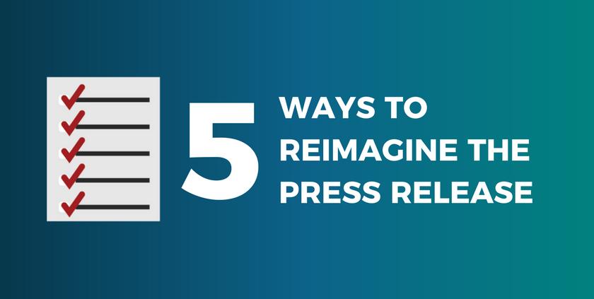 5 Ways to Reimagine the Press Release