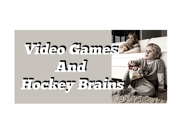 Video Games And Hockey Brains